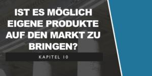 Ist es möglich eigene Produkte auf den Markt zu bringen?